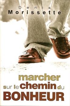 Marcher sur le chemin du bonheur - Denis Morissette
